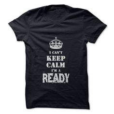 "Im a READYIf youre a READY then this shirt is for you! Show your strong READY pride by wearing this ""I Cant Keep Calm Im a READY"" shirt today.keep calm, crown, name"