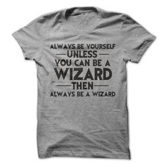 Always Be Yourself Unless You Can Be A Wizard