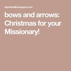 bows and arrows: Christmas for your Missionary!