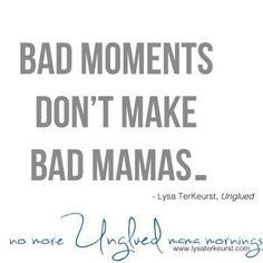 Imperfect Progress #Unglued    bad moments do NOT make bad mamas