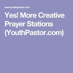 Yes! More Creative Prayer Stations (YouthPastor.com)