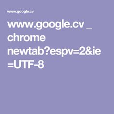 www.google.cv _ chrome newtab?espv=2&ie=UTF-8