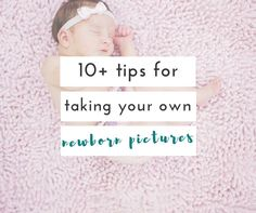 If you're planning on taking your own newborn's pictures, you won't want to miss these tips.