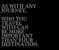 As with any journey, who you travel with can be more important than your destination