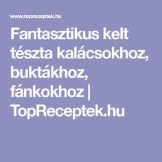 Fantasztikus kelt tészta kalácsokhoz, buktákhoz, fánkokhoz | TopReceptek.hu