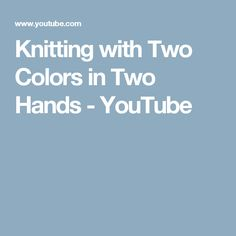 Knitting with Two Colors in Two Hands - YouTube