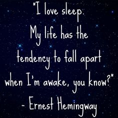 I love sleep #quote by Ernest Hemingway.