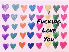 i fucking love you watercolor hearts Autumn Sproles