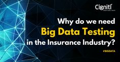 Big data testing is essential in order to fully capitalize on the internal and external data flowing through the insurance industry.