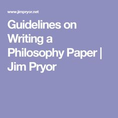 Guidelines on Writing a Philosophy Paper | Jim Pryor