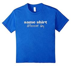 Same Shirt Different Day - Funny - T-Shirt, http://www.amazon.com/dp/B01LWNI0FM/ref=cm_sw_r_pi_awdm_x_.6r6xbWFCGF3X