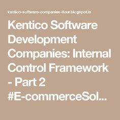 Kentico Software Development Companies: Internal Control Framework - Part 2 #E-commerceSolutionProvider #SoftwareDevelopmentCompanyIndia #ASP.NETCompanyIndia
