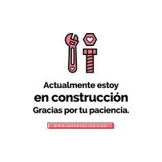 Porque nunca seré perfecta. Porque siempre estaré en construcción.  Gracias por tu paciencia.