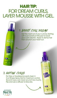 Get dream curls in 2 easy steps using Garnier Fructis. 1) Apply Curl Construct Mousse evenly to damp hair for weightless control and definition. 2) Generously spritz Curl Shaping Spray Gel on damp hair for lasting frizz-free control. Pay special attention to trouble spots. Use a diffuser to blow-dry. Hair tip: layering in curl Shaping Gel boosts the power of the mousse.