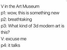 Me: GET THE HELL AWAY FROM THAT ART PIECE