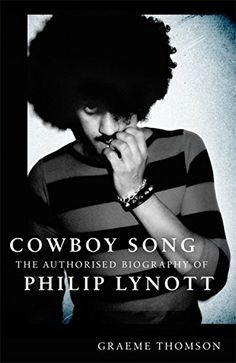 Graeme Thomson - Cowboy Song: The Authorised Biography of Philip Lynott #thinlizzy