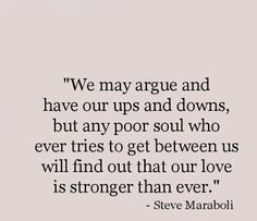 We may argue and have our ups and downs... #OurLoveIsStrongerThanEver  #Love #Quotes #SteveMaraboli <3  ::)