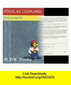Microserfs / by Douglas Coupland Douglas Coupland ,   ,  , ASIN: B004SHV45G , tutorials , pdf , ebook , torrent , downloads , rapidshare , filesonic , hotfile , megaupload , fileserve