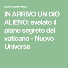 IN ARRIVO UN DIO ALIENO: svelato il piano segreto del vaticano - Nuovo Universo