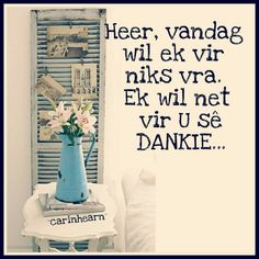 Dankie I Love You God, Afrikaanse Quotes, Goeie More, Inspirational Qoutes, Proverbs Quotes, Morning Blessings, Prayer Room, Prayer Quotes, I Am Grateful