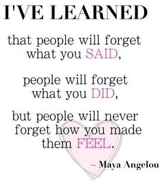"""""""People will never forget how you made them feel"""" Maya Angelou quote via www.MarcandAngel.com An important lesson"""