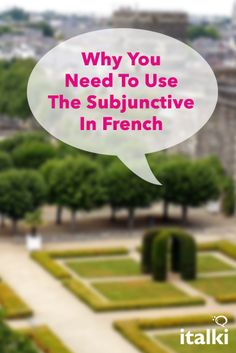 Why You Need To Use The Subjunctive In French - This article is written to stop fear and prejudice against the French subjunctive. Most students are just afraid to learn it, and I would like to change this. #article #french