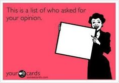 Exactly! I don't give a crap about anyone's opinion ! Especially when they aren't a part of my life! -Tosha