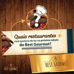 CONTA PRA GENTE, NÓS QUEREMOS SABER!  Deixe aqui nos comentários QUAIS RESTAURANTES você gostaria de ter na próxima edição do Best Gourmet Club?    www.bestgourmetclub.com.br