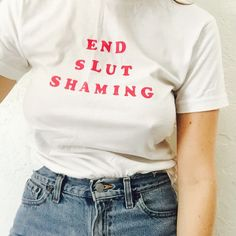 End Slut Shaming Tee by MaiderMood on Etsy https://www.etsy.com/listing/272352258/end-slut-shaming-tee