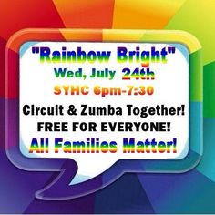 """Mark your calendars!!! You asked for 1.5 hours of excitement with circuit training and Zumba Fitness - you got It!!! July 24th 6pm to 730pm at 1275 30th street, SYHC Corporate Office. Bring your $3 for potluck donation before the event and give to either Cece Costanzo or myself. """"All Families Matter"""" so wear your rainbow bright colors and show support!"""