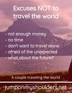 Excuses NOT to travel the world · Jump on my shoulders Travel Alone, Travel Bugs, Travel Couple, Enough Is Enough, World, Life, Solo Travel, The World, Earth