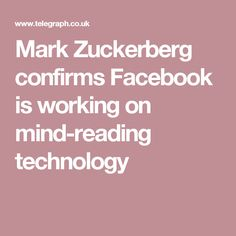 Mark Zuckerberg confirms Facebook is working on mind-reading technology