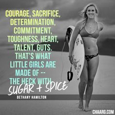 Courage, sacrifice, determination, commitment, toughness, heart, talent, guts. That's what little girls are made of -- the heck with sugar + spice. // 10 QUOTES FROM FEARLESS FEMALES TO SPARK A HEALTHIER YOU - CHAARG