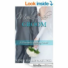 Mail-Order Groom: (A Clean Romance) by Cindy Flores Martinez http://www.amazon.com/Mail-Order-Groom-Cindy-Flores-Martinez-ebook/dp/B00IBD5THC