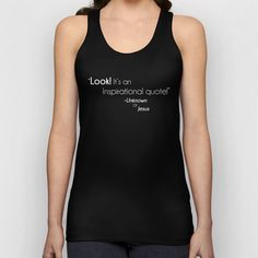 Look a Quote! Unisex Tank Top by BeeJay's - $22.00 www.society6.com/beejays Designs by Beth Nintzel and Jennifer Thomas-Browne