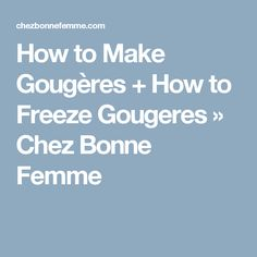 How to Make Gougères + How to Freeze Gougeres » Chez Bonne Femme