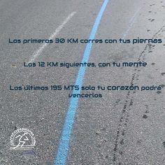 Los primeros 30 Km corres con tus piernas. Los 12 Km siguientes, con tu mente Los últimos 195 mts ssolo tu corazón podrá vencerlos