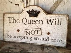 """Want to let people know who's really in charge? Pick up Nouveau Home's reigning best selling royal decor that reads: """"The Queen Will / Will Not be Accepting an Audience"""". This regal sign will let your"""