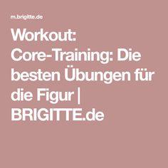 Workout: Core-Training: Die besten Übungen für die Figur | BRIGITTE.de Workout, Fitness, Figurine, Health, Work Out, Exercises