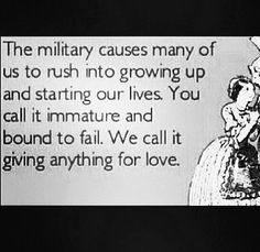 Young military love, is more true than your 4 year relationship, simply because I know I can live without him, the fact is I don't want to.