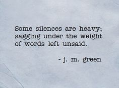 """Some silences are heavy; sagging under the weight of words left unsaid. ~ j. m. green . click image and """"like"""" my poetry page on Facebook."""