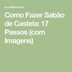 Como Fazer Sabão de Castela: 17 Passos (com Imagens)