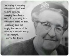 Love Corrie ten Boom, such a wise woman. Read her books. She was such a beautiful woman of God. ^^ Corrie ten Boom was a woman 🙊🙊. This is so true! Quotable Quotes, Wisdom Quotes, Quotes To Live By, Me Quotes, Bloom Quotes, Couple Quotes, Strong Quotes, Sorrow Quotes, Attitude Quotes