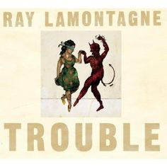 Trouble Ray LaMontagne