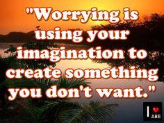 Preocuparse es utilizar tu IMAGINACIÓN para crear algo que no deseas.
