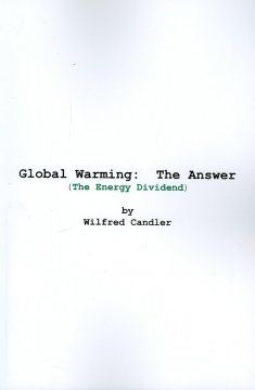 Catalog - Global warming : the answer (the energy dividend) / by Wilfred Candler.