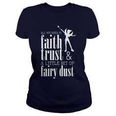 All you need is faith trust & a little bit of fairy dust T-Shirt #gift #ideas #Popular #Everything #Videos #Shop #Animals #pets #Architecture #Art #Cars #motorcycles #Celebrities #DIY #crafts #Design #Education #Entertainment #Food #drink #Gardening #Geek #Hair #beauty #Health #fitness #History #Holidays #events #Home decor #Humor #Illustrations #posters #Kids #parenting #Men #Outdoors #Photography #Products #Quotes #Science #nature #Sports #Tattoos #Technology #Travel #Weddings #Women