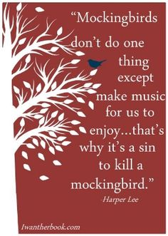 """8 Timeless Quotes from To Kill A Mockingbird — Deeanne Gist """"Mockingbirds don't do one thing except make music for us to enjoy...that's why it's a sin to kill a mockingbird."""""""
