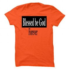 Blessed be God Forever - #crew neck sweatshirts #boys hoodies. WANT THIS => https://www.sunfrog.com/Faith/Blessed-be-God-Forever-Orange-Guys.html?id=60505