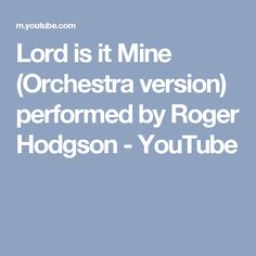Lord is it Mine (Orchestra version) performed by Roger Hodgson - YouTube